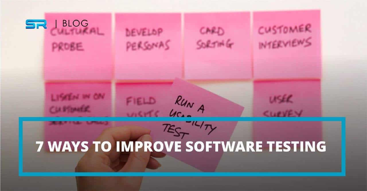 7 Ways to Improve Software Testing