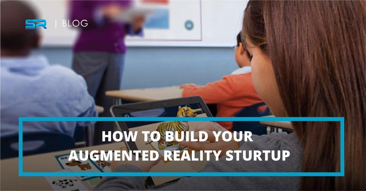 How to Build Your Augmented Reality Startup